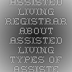 Assisted Living Registrar - About Assisted Living - Types of Assisted Living Assisted Living, Live