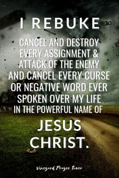 I Rebuke, Cancel & Destroy any assignment & attack from the enemy & cancel every curse or negative word spoken over my life, in the Powerful Name of Jesus Christ. Prayer Scriptures, Bible Prayers, Faith Prayer, God Prayer, Prayer Quotes, Bible Verses Quotes, Faith Quotes, Wisdom Quotes, Prayer Of Deliverance