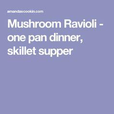 Mushroom Ravioli - one pan dinner, skillet supper