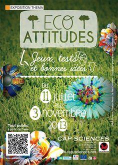 Eco-attitudes: Jeux, tests et bonnes idées. Du 11 juillet au 3 novembre 2013 à Bordeaux.