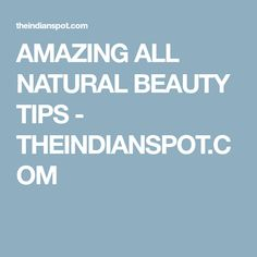 AMAZING ALL NATURAL BEAUTY TIPS - THEINDIANSPOT.COM