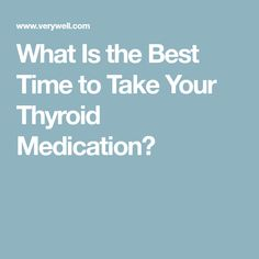 What Is the Best Time to Take Your Thyroid Medication?