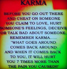 what goes around must come back must come down - KARMA