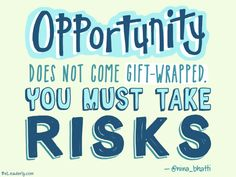 Leaderly Quote: Opportunity does not come gift-wrapped. You must take risks.