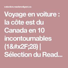 Voyage en voiture : la côte est du Canada en 10 incontournables (1/28) | Sélection du Reader's Digest Destinations, Canada, Travel, Travel Destinations
