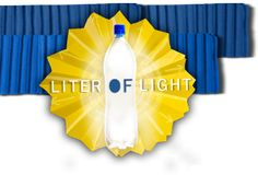Liter Of Light - This is one of the most amazing organizations and ideas that I have ever seen. Find out how to make one here.