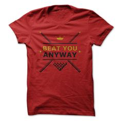 Beat You Anyway T Shirt, Hoodie, Sweatshirt