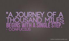 Focus on the single step ! Before you know it you will have gone thousands of miles.