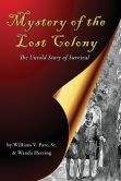 Mystery of the Lost Colony-The Untold Story of Survival; written by a good friend of mine, Wanda Herring, and William Pate.  Very interesting research done by Wanda and Mr Pate to address the long questioned disappearance of the colony of settlers on Roanoke Island back in the 1500's.  Good read!