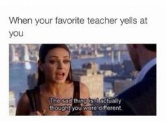 50 Of Todays Best Pics And Memes - School Funny - School Funny meme - - literally had a teacher like this last year. but she never yelled at me XD The post 50 Of Todays Best Pics And Memes appeared first on Gag Dad. All Meme, Stupid Funny Memes, Funny Relatable Memes, Funny Tweets, Haha Funny, Funny Stuff, Funny Humor, Funny Things, Funny Crush Memes