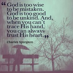 Spurgeon: God is too wise to be mistaken.
