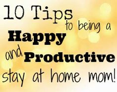 10 Tips to Being a Happy and Productive Stay-at-Home Mom -Momo