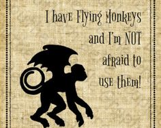 I have flying monkeys//Wizard of Oz//Wicked Witch//Dorothy//Silhouette//Wings//Humor//Digital Design//INSTANT DOWNLOAD