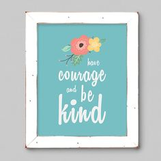 Have Courage and Be Kind Art Print  8x10 by Fishtitch on Etsy