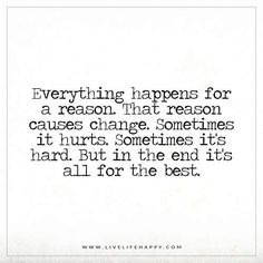 Everything Happens for a Reason. That Reason Causes Change. | Live Life Happy | Bloglovin'