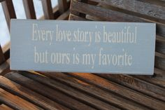 Wood Sign, Every Love Story is Beautiful Ours is My Favorite, Romantic, Love Quote, Couples, Wall Art, Hand Painted, Home Decor