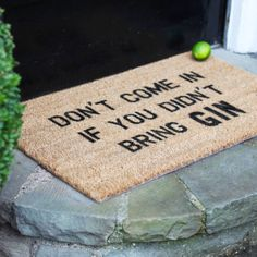 'Don't come in if you didn't bring gin doormat' - the doormat that could get you more gin   Get it on www.ilovegin.com