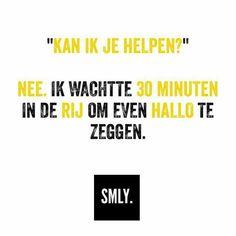 'Kan ik je helpen'? Nee. Ik wachtte 30 minuten in de rij om even hallo te zeggen #Smly