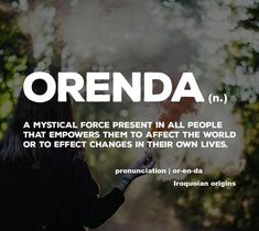 Words on : Orenda (n.) A mystical force present in all people that empowers them to affect the world or to effect changes in their own lives. Unusual Words, Rare Words, Unique Words, Powerful Words, Words To Use, New Words, Aesthetic Words, Writing Words, Words Worth