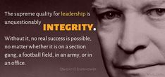 The supreme quality for leadership is unquestionably integrity. Without it, no real success is possible, no matter whether it is on a section gang, a Football Field, Us Presidents, Integrity, Supreme, Quotations, Leadership, Purpose, Army, David