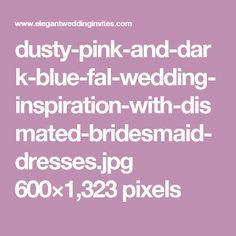 dusty-pink-and-dark-blue-fal-wedding-inspiration-with-dismated-bridesmaid-dresses.jpg 600×1,323 pixels
