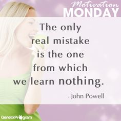 """""""The only real mistake is the one from which we learn nothing"""". -John Powell  gxprogram.com"""