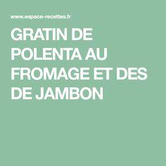 GRATIN DE POLENTA AU FROMAGE ET DES DE JAMBON