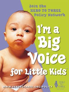 Be a Big Voice for Little Kids and join the ZERO TO THREE Policy Network. https://salsa3.salsalabs.com/o/50400/signup_page/sign-up