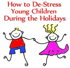 How to de-stress young children over the holidays...some great tips!!