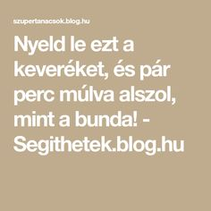 Nyeld le ezt a keveréket, és pár perc múlva alszol, mint a bunda! - Segithetek.blog.hu