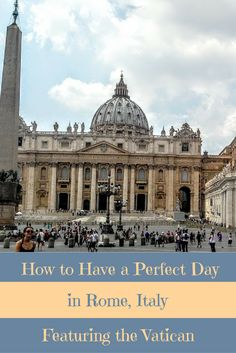 A Perfect Rome Travel Itinerary Featuring the Vatican