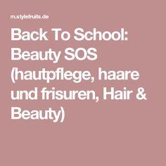 Back To School: Beauty SOS (hautpflege, haare und frisuren, Hair & Beauty)