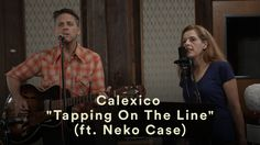 """Calexico - """"Tapping On The Line"""" - Live (feat. Neko Case)"""