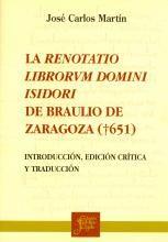 """La """"Renotatio librorum Domini Isidori"""" de Braulio de Zaragoza (+651) / introducción, edición crítica y traducción, José Carlos Martín - Logroño : Fundación San Millán de la Cogolla, 2002"""