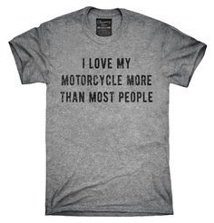 I Love My Motorcycle More Than Most People Shirt, Hoodies, Tanktops