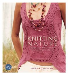 Knitting Nature: 39 Designs Inspired by Patterns in Nature by Norah Gaughan http://www.amazon.com/dp/1584799684/ref=cm_sw_r_pi_dp_iu0Svb0QRS2NQ