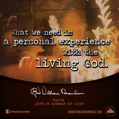 What we need is a personal experience with the living God. Image Quote from: FAITH JEFF IN SUNDAY 57-1229 - Rev. William Marrion Branham