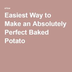 Easiest Way to Make an Absolutely Perfect Baked Potato