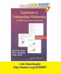 Experiments in Undergraduate Mathematics A Mathematica-Based Approach (9781860940286) Phillip Kent, Phil Ramsden, John Wood , ISBN-10: 1860940285  , ISBN-13: 978-1860940286 ,  , tutorials , pdf , ebook , torrent , downloads , rapidshare , filesonic , hotfile , megaupload , fileserve