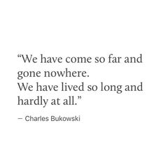 Charles Bukowski Poem Quotes, Real Quotes, World Quotes, Life Quotes, Charles Bukowski Quotes, Nietzsche Quotes, Favorite Book Quotes, Literature Quotes, Quotes About Everything