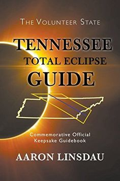 Tennessee Total Eclipse Guide: Commemorative Official Keepsake Guidebook...