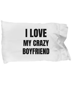 I Love My Crazy Boyfriend Pillowcase Pillow Cover Case Funny Gift Idea For Bed Body King Queen Set Standard Size 20x30! I love it!