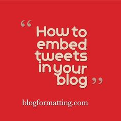 How to embed tweets in your blog