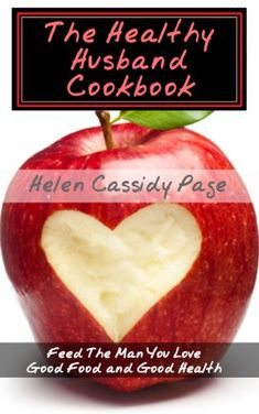 Healthy Husband Cookbook:Quick and Easy Recipes to Feed The Man You Love Good Food And Good Health (How To Cook Healthy In A Hurry Book 4) by Helen Cassidy Page http://www.amazon.com/dp/B00BEBOW8K/ref=cm_sw_r_pi_dp_qnEvvb1FH604B