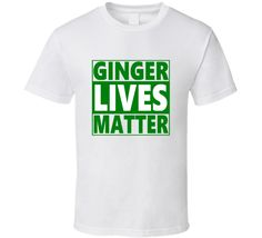 Ginger Lives Matter Tee Funny St. Patrick's Day Redhead Party St. Patty's Drinking T Shirt