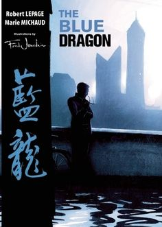 Robert Lepage and Marie Michaud's The Blue Dragon (2011) Illustrated by Fred Jourdain, Translated by Min Sun
