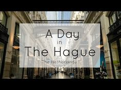 A Day in The Hague: Without The Politics - A Wanderlust for Life