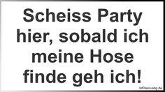 Scheiss Party hier, sobald ich meine Hose finde geh ich! ... gefunden auf https://www.istdaslustig.de/spruch/548 #lustig #sprüche #fun #spass