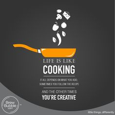 Life is like ‎cooking, it all depends on what you add, sometimes you follow the recipe and the other times you're ‪creative.  #Littlethingsdifferently #LifeIsLike #Passion #BrewBubble #Creative