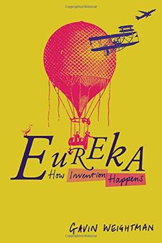 Eureka: How Invention Happens by Gavin Weightman http://primo.lib.umn.edu/primo_library/libweb/action/dlDisplay.do?vid=TWINCITIES&docId=UMN_ALMA51623791920001701